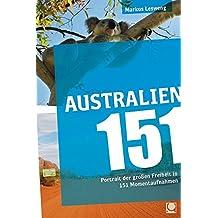 Australien 151: Portrait der großen Freiheit in 151 Momentaufnahmen