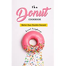 The Donut Cookbook: Better than Dunkin Donuts (English Edition)