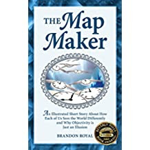 The Map Maker: An Illustrated Short Story About How Each of Us Sees the World Differently and Why Objectivity is Just an Illusion (English Edition)