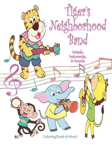 Tiger's Neighborhood Band: Animals, Instruments, & Sounds Coloring Book