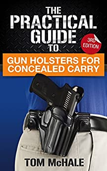 Libro PDF Gratis The Practical Guide to Gun Holsters For Concealed Carry, 3rd Edition: How to decide on the right way to carry a gun and find the perfect holster for your ... (Practical Guides Book 1)