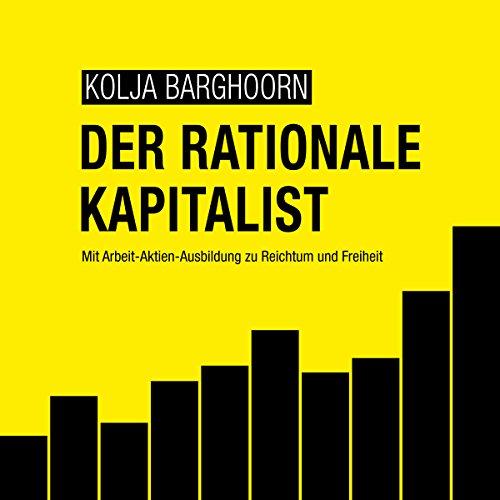 Buchseite und Rezensionen zu 'Der rationale Kapitalist: Mit Arbeit-Aktien-Ausbildung zu Reichtum und Freiheit' von Kolja Barghoorn