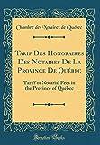 Tarif Des Honoraires Des Notaires de la Province de Québec: Tariff of Notarial Fees in the Province of Québec (Classic Reprint)...