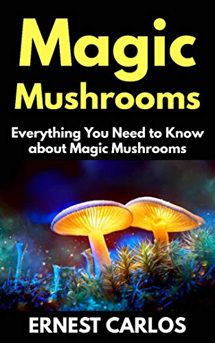 MAGIC MUSHROOMS: Everything You Need To Known about Magic Mushrooms (English Edition)