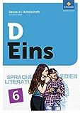 D Eins – Sprache, Literatur, Medien: Deutsch Gymnasium Bayern: Arbeitsheft 6