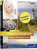 Digitale Fotopraxis. Rezepte für bessere Fotos – Einfach besser fotografieren