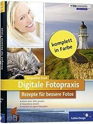 Digitale Fotopraxis. Rezepte für bessere Fotos - Einfach besser fotografieren