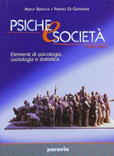 Psiche e società. Elementi di psicologia, sociologia e statistica. Vol. unico. Per i Licei e gli Ist. magistrali