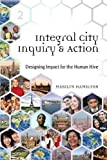 Integral City Inquiry & Action: Designing Impact for the Human Hive