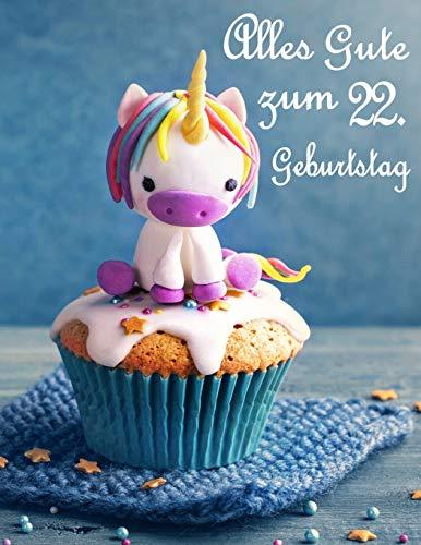 Alles Gute zum 22. Geburtstag: Besser als eine Geburtstagskarte! Niedliches Einhorn auf einem Cupcake Geburtstagsbuch, das als Tagebuch oder Notebook verwendet werden kann.