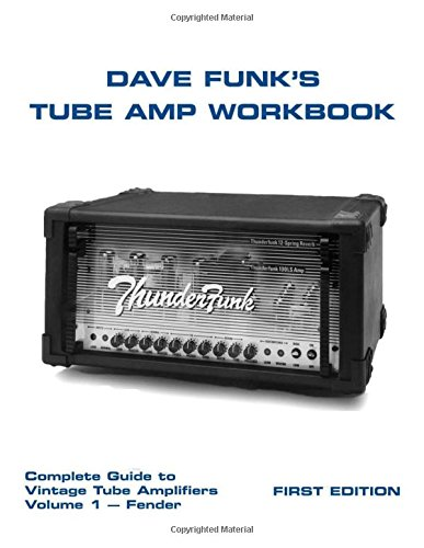 Dave Funk's Tube Amp Workbook: Complete Guide to Vintage Tube Amplifiers Volume 1 - Fender