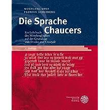 """Die Sprache Chaucers: Ein Lehrbuch des Mittelenglischen auf der Grundlage von """"Troilus and Criseyde"""". (Sprachwissenschaftliche Studienbücher)"""