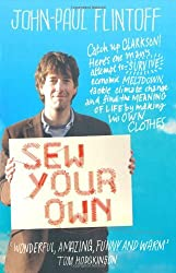 Sew Your Own: Man Finds Happiness and Meaning of Life - Making Clothes by John-Paul Flintoff (2010-07-01)