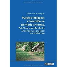Pueblos indígenas e inversión en territorio ancestral: Violación de un derecho colectivo – Amazonía peruana en pedazos para petróleo y gas
