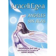 Angeles sin Alas: Los Angeles sí existen. Un libro que ayuda a comprender la existencia de los ANGELES y los ARCÁNGELES. Conoce todo sobre El ÁNGEL DE LA GUARDA (Spanish Edition) Kindle Edition