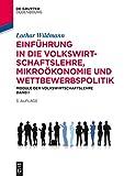 Einführung in die Volkswirtschaftslehre, Mikroökonomie und Wettbewerbspolitik: Module der Volkswirtschaftslehre Band I: 1 (De Gruyter Studium)