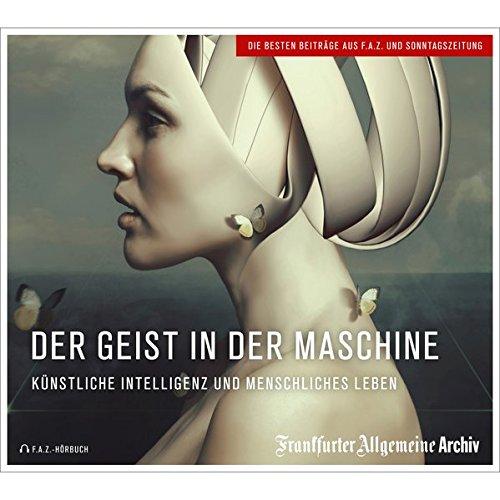 Der Geist in der Maschine: Künstliche Intelligenz und menschliches Leben (Menschliche Die Natur Cd)