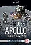 Projekt »Apollo«: Die Mondlandungen (Raumfahrt-Bibliothek)