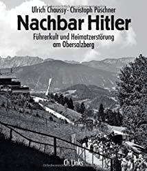 Nachbar Hitler: Führerkult und Heimatzerstörung am Obersalzberg