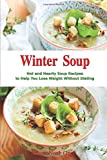 Winter Soup: Hot and Hearty Soup Recipes to Help You Lose Weight Without Dieting: Health and Fitness on a Budget (Souping and Soup Diet Cookbook)