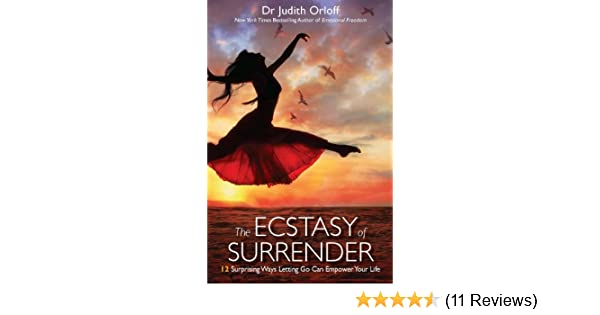 The ecstasy of surrender 12 surprising ways letting go can empower the ecstasy of surrender 12 surprising ways letting go can empower your life ebook dr judith orloff amazon kindle store fandeluxe Gallery