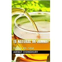 Te Natural de Jannat: Hecho en casa (Spanish Edition)