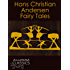 Hans Christian Andersen: Complete Collection of Fairy Tales (Annotated and Illustrated) (Annotated Classics)