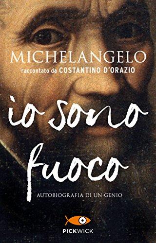 Michelangelo. Io sono fuoco (Pickwick) por Costantino D'Orazio