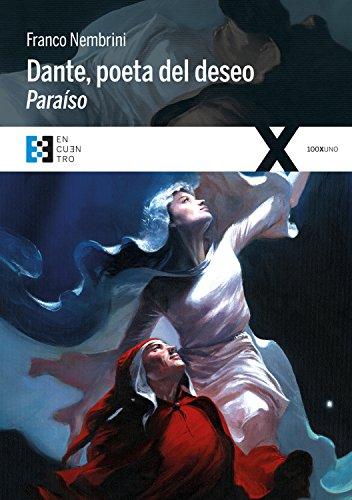 Dante, poeta del deseo. Paraíso: Conversaciones sobre la Divina Comedia (100XUNO nº 17) (Spanish Edition)