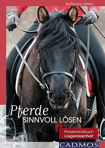 Pferde sinnvoll lösen: Praxishandbuch Losgelassenheit -