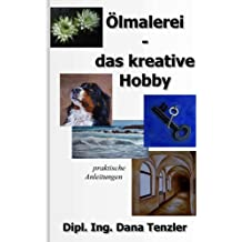 Ölmalerei - das kreative Hobby (Ölmalerei - das kreative Hobby, praktische Anleitungen 1)