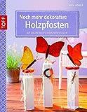 Noch mehr dekorative Holzpfosten: Mit vielen neuen Ideen durchs Jahr (...
