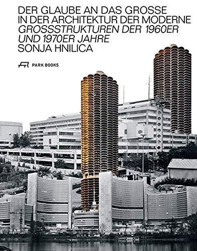 Der Glaube an das Grosse in der Architektur der Moderne: Grossstrukturen der 1960er und 1970er Jahre