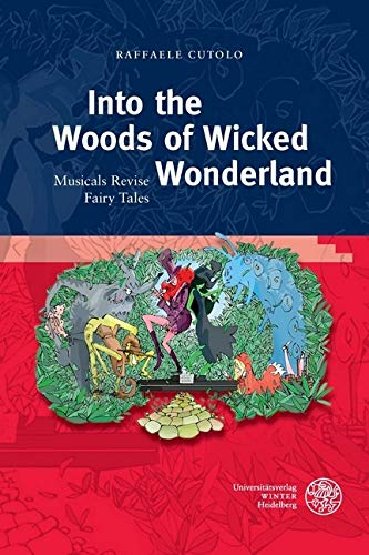 Into the Woods of Wicked Wonderland: Musicals Revise Fairy Tales (Anglistische Forschungen Book 441) (English Edition)