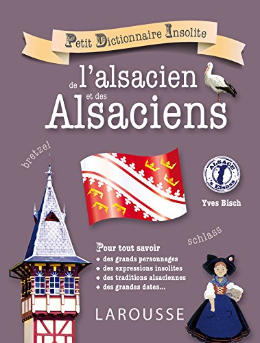 Petit dictionnaire insolite de l'alsacien et des Alsaciens par Yves Bisch