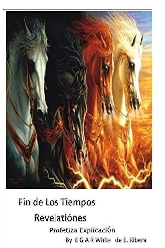 Fin de los Tiempos REVELACIONES Profetiza Explicacion (Pastor Sermon Series by E G A R White nº 3) por E G A R White