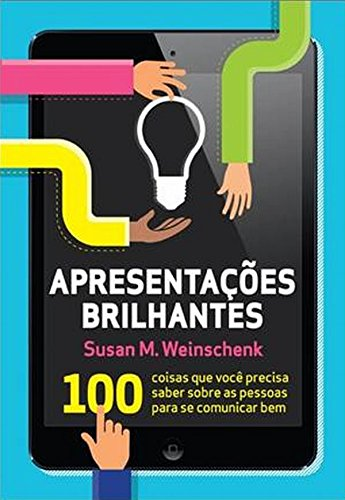 Apresentações Brilhantes. 100 Coisas Que Você Precisa Saber Sobre As Pessoas Para Se Comunicar Bem (Em Portuguese do Brasil)