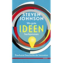 Wo gute Ideen herkommen.: Eine kurze Geschichte der Innovation.