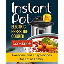 Instant Pot Cookbook: Awesome and Easy Recipes for the Entire Family (Instant Pot Cookbook, Instant Pot Recipes, Electric Pressure Cooker Cookbook) (English Edition)
