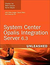 [(System Center Opalis Integration Server 6.3 Unleashed)] [By (author) Charles Joy ] published on (July, 2011)