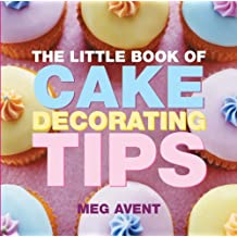 The Little Book of Cake Decorating Tips