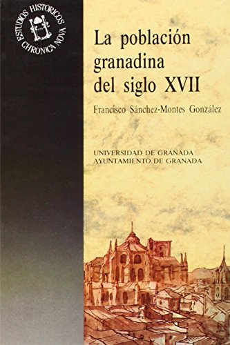 Poblacion granadina en el siglo XVII, la (Biblioteca Chronica nova de estudios históricos)