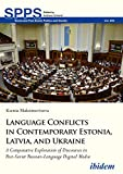 Language Conflicts in Contemporary Estonia, Latvia, and Ukraine: A Comparative Exploration of Discourses in Post-Soviet Russian-Language Digital Media ... and Society Book 205) (English Edition)