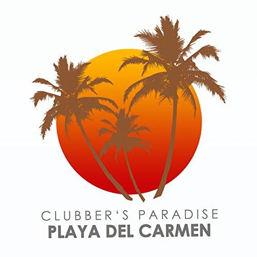 Clubber's Paradise: Playa Del Carmen (Finest Deep, Tech & Electronica Sounds)