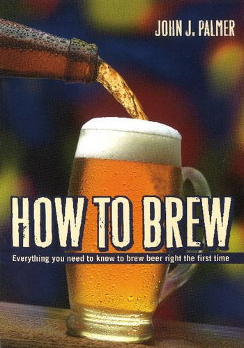 How To Brew. Everything You Need To Know To Brew: Everything You Need to Know to Brew Beer Right for the First Time por John Palmer