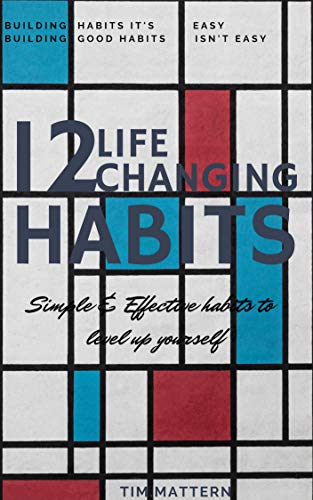 12 Life Changing Habits: Habits that can change your life Forever, Simple & Effective habits to level up yourself. (English Edition)