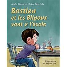 Bastien et les Blipoux vont à l'école [Broché] [Jun 29, 2016] Adèle Faber et Elaine Mazlish …