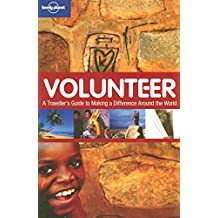 Volunteer: A Traveller's Guide to Making a Difference Around the World (Lonely Planet General Reference)