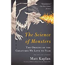 The Science of Monsters: The Origins of the Creatures We Love to Fear by Matt Kaplan (2013-10-08)