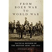 From Boer War to World War: Tactical Reform of the British Army, 1902-1914 (Campaigns and Commanders)